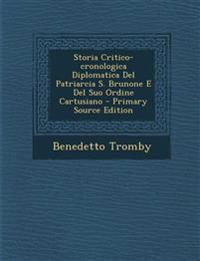 Storia Critico-cronologica Diplomatica Del Patriarcia S. Brunone E Del Suo Ordine Cartusiano - Primary Source Edition
