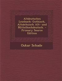 Altdeutsches Lesebuch: Gothisch, Altsächsisch Alt- und Mittelhochdeutsch. - Primary Source Edition