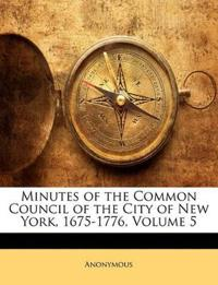 Minutes of the Common Council of the City of New York, 1675-1776, Volume 5