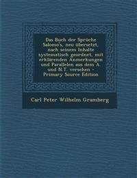 Das Buch der Sprüche Salomo's, neu übersetzt, nach seinem Inhalte systematisch geordnet, mit erklärenden Anmerkungen und Parallelen aus dem A. und N.T