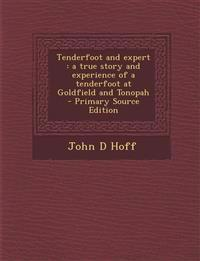 Tenderfoot and Expert: A True Story and Experience of a Tenderfoot at Goldfield and Tonopah - Primary Source Edition