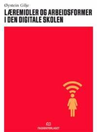Læremidler og arbeidsformer i den digitale skolen - Øystein Gilje   Inprintwriters.org