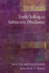 Truth-Telling As Subversive Obedience