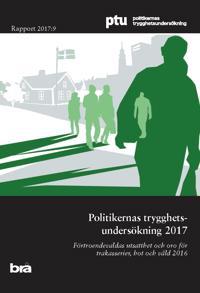 Politikernas trygghetsundersökning 2017 : förtroendevaldas utsatthet och oro för trakasserier, hot och våld 2016