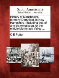 History of Manchester, Formerly Derryfield, in New-Hampshire