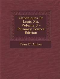 Chroniques de Louis XII, Volume 3 - Primary Source Edition