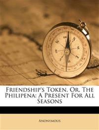 Friendship's Token, Or, The Philipena: A Present For All Seasons