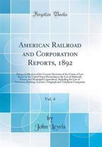American Railroad and Corporation Reports, 1892, Vol. 4