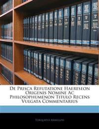De Prisca Refutatione Haereseon Origenis Nomine Ac Philosophumenon Titulo Recens Vulgata Commentarius