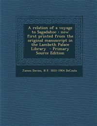 Relation of a Voyage to Sagadahoc: Now First Printed from the Original Manuscript in the Lambeth Palace Library