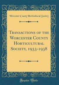 Transactions of the Worcester County Horticultural Society, 1933-1938 (Classic Reprint)