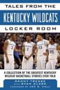 Tales from the Kentucky Wildcats Locker Room: A Collection of the Greatest Wildcat Stories Ever Told