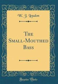 The Small-Mouthed Bass (Classic Reprint)