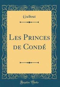 Les Princes de Condé (Classic Reprint)