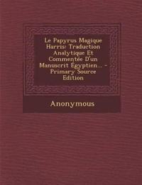 Le Papyrus Magique Harris: Traduction Analytique Et Commentée D'un Manuscrit Égyptien...