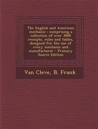 The English and American mechanic : comprising a collection of over 3000 receipts, rules and tables, designed for the use of every mechanic and manufa