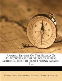 Annual Report Of The Board Of Directors Of The St. Louis Public Schools, For The Year Ending August 1 ...