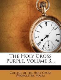 The Holy Cross Purple, Volume 3...