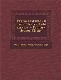 Provisional manual for ordnance field service  - Primary Source Edition