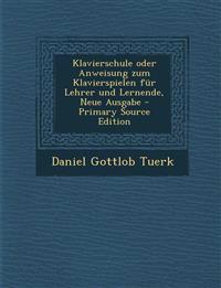 Klavierschule Oder Anweisung Zum Klavierspielen Fur Lehrer Und Lernende, Neue Ausgabe - Primary Source Edition