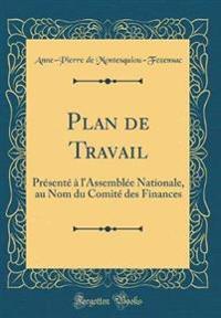 Plan de Travail: Présenté À L'Assemblée Nationale, Au Nom Du Comité Des Finances (Classic Reprint)