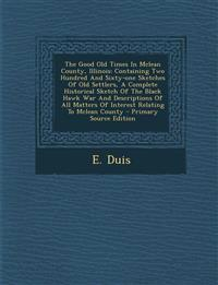 The Good Old Times in McLean County, Illinois: Containing Two Hundred and Sixty-One Sketches of Old Settlers, a Complete Historical Sketch of the Blac
