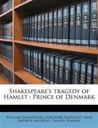 Shakespeare's tragedy of Hamlet : Prince of Denmark