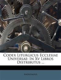 Codex Liturgicus Ecclesiae Universae: In Xv Libros Distributus ...