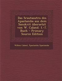 Das Srautasutra Des Apastamba Aus Dem Sanskrit Ubersetzt Von W. Caland. 1.-7. Buch - Primary Source Edition
