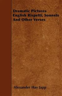 Dramatic Pictures  English Rispetti, Sonnets And Other Verses