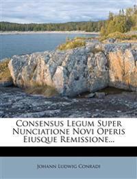 Consensus Legum Super Nunciatione Novi Operis Eiusque Remissione...