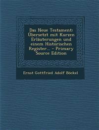 Das Neue Testament: Übersetzt mit Kurzen Erläuterungen und einem Historischen Register... - Primary Source Edition
