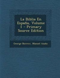 La Biblia En España, Volume 1 - Primary Source Edition