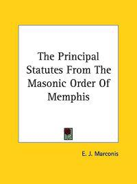 The Principal Statutes from the Masonic Order of Memphis