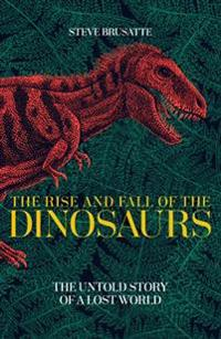 Rise and fall of the dinosaurs - the untold story of a lost world