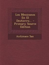 Los Mexicanos En El Destierro... - Primary Source Edition