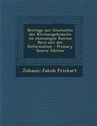 Beiträge zur Geschichte der Kirchengebräuche im ehemaligen Kanton Bern seit der Reformation