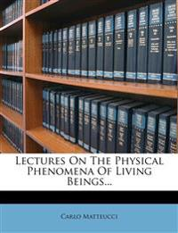 Lectures On The Physical Phenomena Of Living Beings...