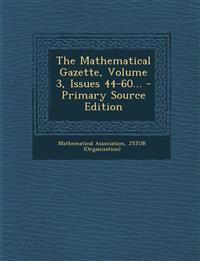 The Mathematical Gazette, Volume 3, Issues 44-60...