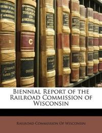 Biennial Report of the Railroad Commission of Wisconsin