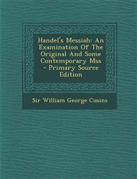 Handel's Messiah: An Examination of the Original and Some Contemporary Mss - Primary Source Edition