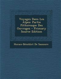 Voyages Dans Les Alpes: Partie Pittoresque Des Ouvrages