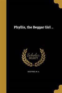 PHYLLIS THE BEGGAR GIRL