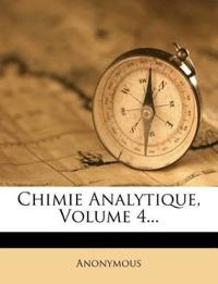 Chimie Analytique, Volume 4...