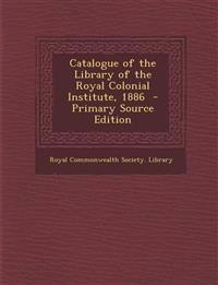 Catalogue of the Library of the Royal Colonial Institute, 1886 - Primary Source Edition