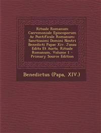 Rituale Romanum Caeremoniale Episcoporum Ac Pontificale Romanum: Sanctissimi Domini Nostri Benedicti Papae Xiv. Jussu Edita Et Aucta. Rituale Romanum,