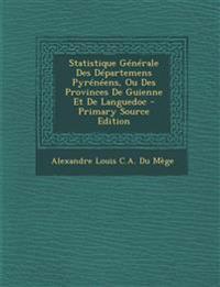 Statistique Générale Des Départemens Pyrénéens, Ou Des Provinces De Guienne Et De Languedoc
