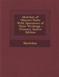 Sketches of Obscure Poets: With Specimens of Their Writings - Primary Source Edition