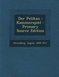 Der Pelikan : Kammerspiel