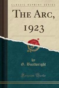 The Arc, 1923 (Classic Reprint)